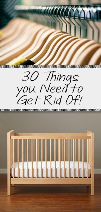 30 Things you Need to Get Rid Of!