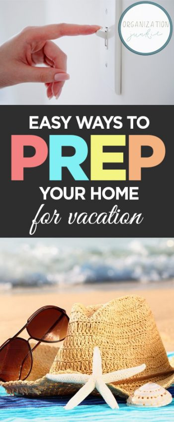 How to Prep Your Home for Vacation, Easy Ways to Prep Your Home for Vacation, How to Prepare for Vacation, Simple Ways to Prepare Your Home for Vacation, Simple Home Preparation Hacks
