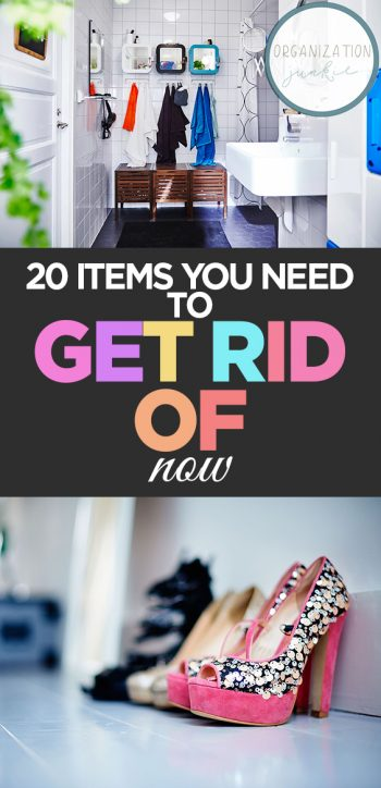 20 Items You Need to Get Rid of Now| Clutter, Clutter Free Home, Uncluttered Home, Organize Your Home, Home Organization and Storage