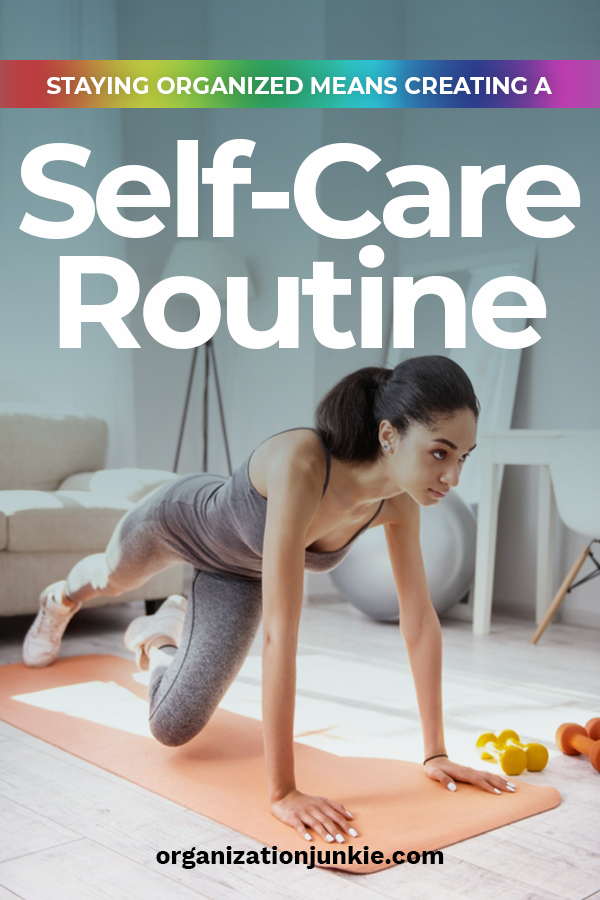 Did you know that by staying organized that means you are creating a self-care routine that will benefit your life
