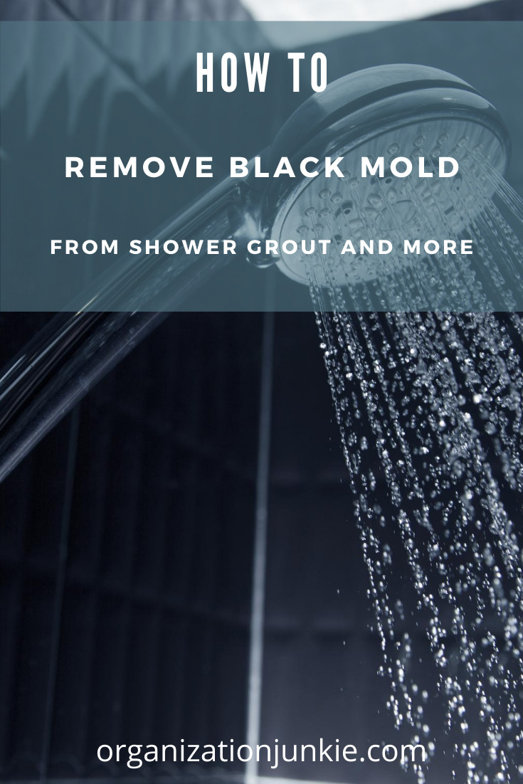 Tired of that gross black mold in your shower grout?  Who wouldn't be. Let organizationjunkie.com show you how simple it is to get rid of, This post offers DIY ways to remove it that are fast and safe. Keep reading to learn more. Don't forget to subscribe to the blog for more cleaning and organizing tips in your inbox. #blackmold #cleaning #cleaningtips #organizationunkieblog